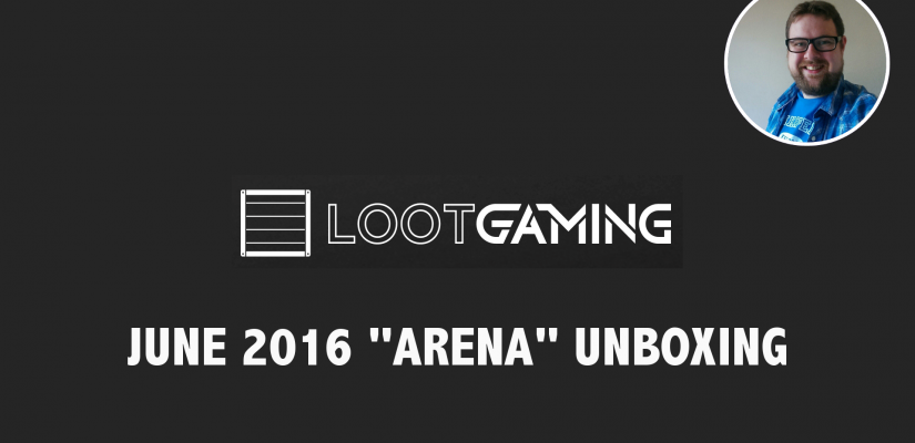 Loot Gaming June 2016 Unboxing – Arena