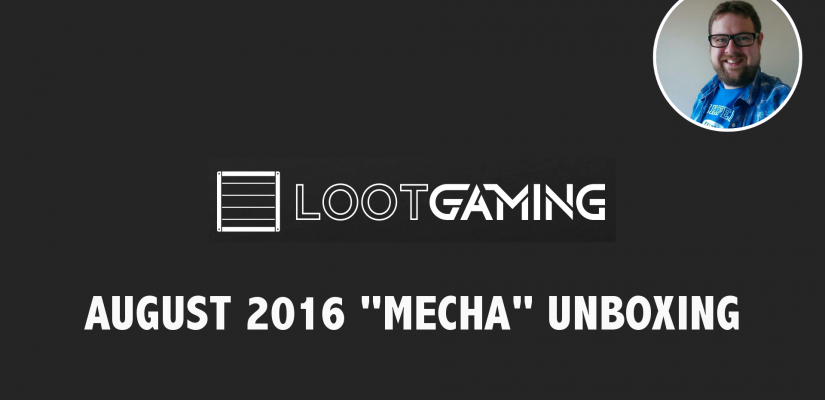 Loot Gaming August 2016 Unboxing – Mecha