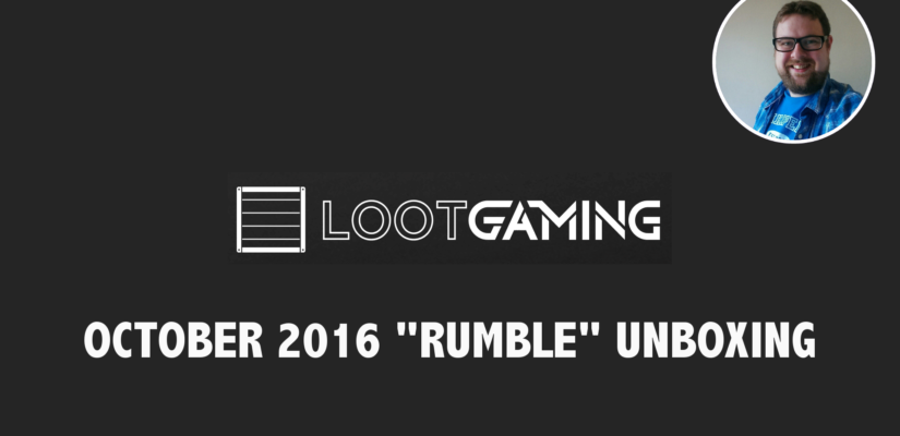 Loot Gaming Crate October 2016 – Rumble Unboxing