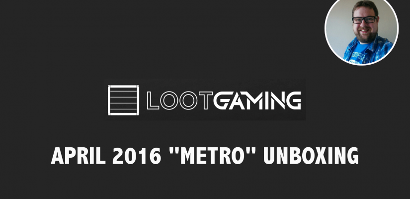 Unboxing Loot Gaming's April 2016 Box – Metro